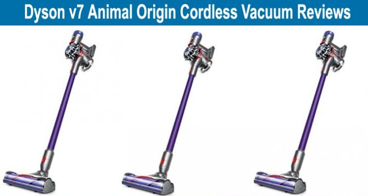 Dyson v7 Animal Origin Cordless Vacuum Reviews