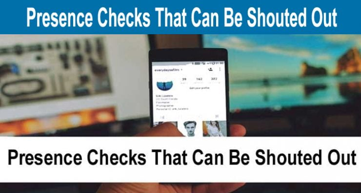 Presence Checks That Can Be Shouted Out Read This!