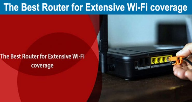 The Best Router for Extensive Wi-Fi coverage