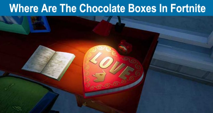 Where Are The Chocolate Boxes In Fortnite